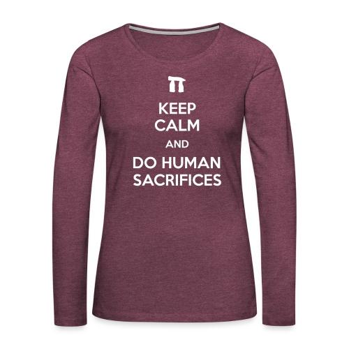 Keep calm and do human sacrifices - Maglietta Premium a manica lunga da donna
