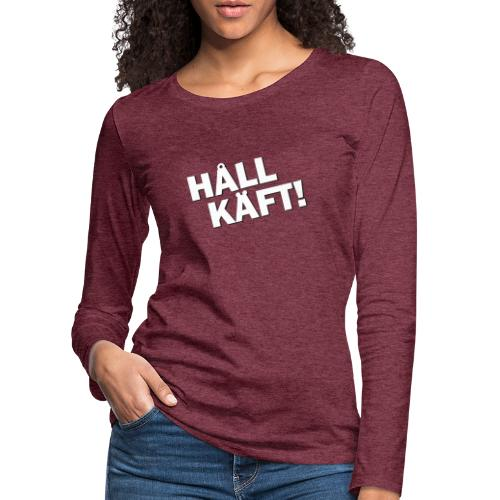 Håll Käft! - Långärmad premium-T-shirt dam