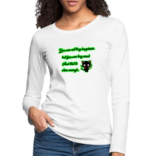 You can't buy happiness, but weed - cannabis - Women's Premium Longsleeve Shirt