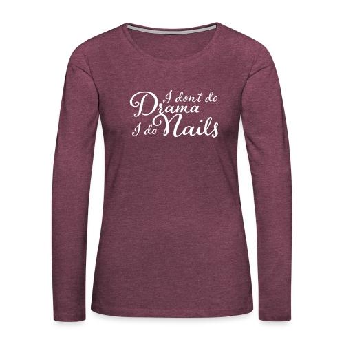 I don't Do Drama I Do Nails - Vrouwen Premium shirt met lange mouwen
