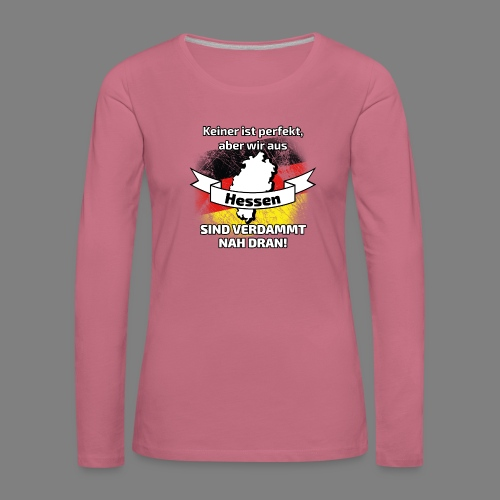 Perfekt Hessen - Frauen Premium Langarmshirt