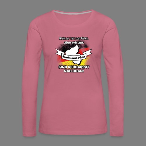Perfekt Rheinland-Pfalz - Frauen Premium Langarmshirt