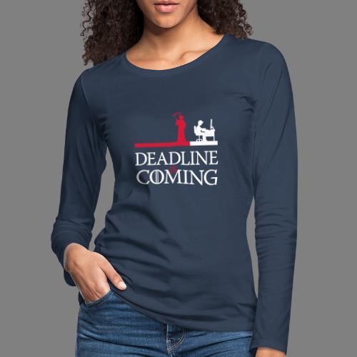 deadline is coming - Frauen Premium Langarmshirt
