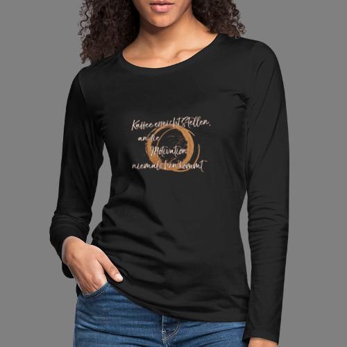 Kaffee - Frauen Premium Langarmshirt