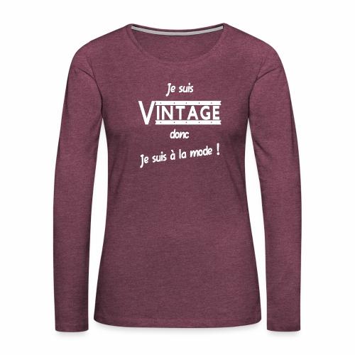 Je suis Vintage donc je suis a la mode ! - T-shirt manches longues Premium Femme