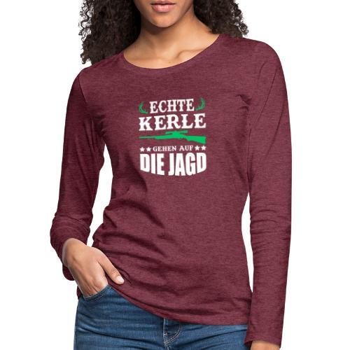 ECHTE KERLE GEHEN AUF DIE JAGD - Frauen Premium Langarmshirt
