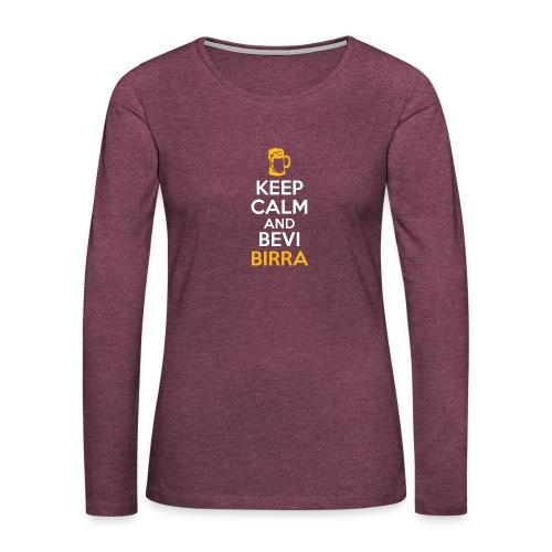 KEEP CALM AND BEVI BIRRA - Maglietta Premium a manica lunga da donna