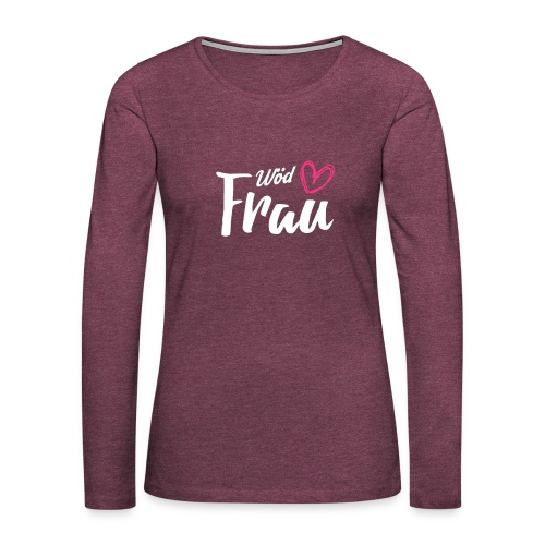 Vorschau: Wöd Frau - Frauen Premium Langarmshirt