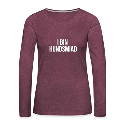 Vorschau: I bin hundsmiad - Frauen Premium Langarmshirt