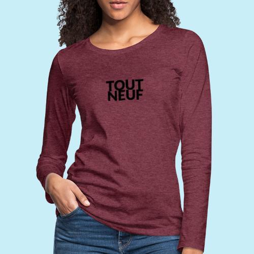 toute neuf - T-shirt manches longues Premium Femme