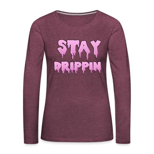 STAY DRIPPIN - Vrouwen Premium shirt met lange mouwen