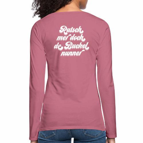 Rutsch mer doch de Buckel nunner - Frauen Premium Langarmshirt