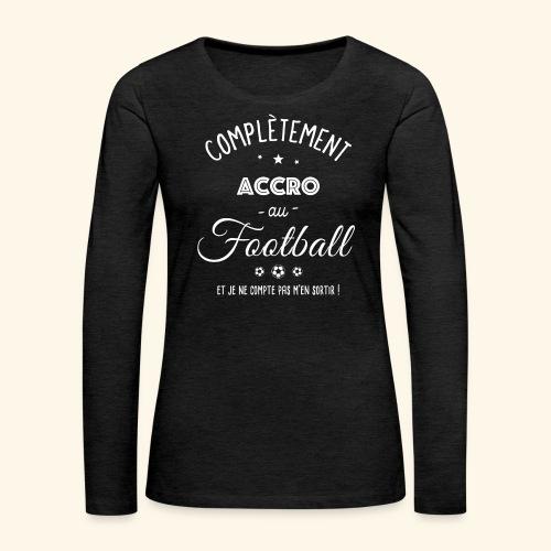 FOOTBALLEUSE - Complètement accro au football - T-shirt manches longues Premium Femme