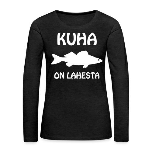KUHA ON LAHESTA - Naisten premium pitkähihainen t-paita