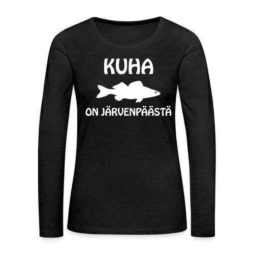 KUHA ON JÄRVENPÄÄSTÄ - Naisten premium pitkähihainen t-paita
