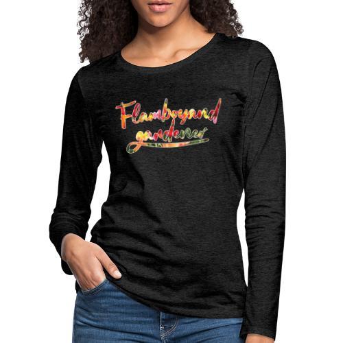 Flamboyand Gardener - Naisten premium pitkähihainen t-paita