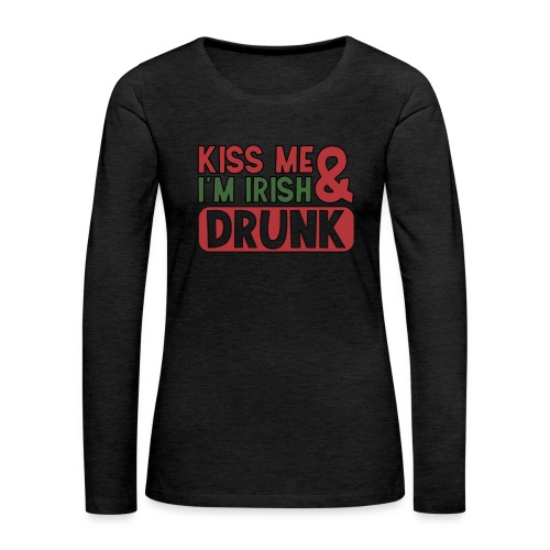 Kiss Me I'm Irish & Drunk - Party Irisch Bier - Frauen Premium Langarmshirt