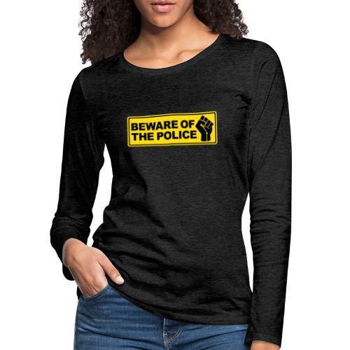 Beware of the Police Vorsicht Polizei - Frauen Premium Langarmshirt
