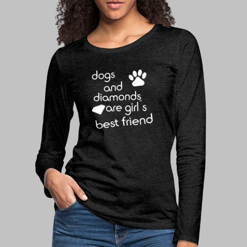 dogs and diamonds are girls best friend - Frauen Premium Langarmshirt