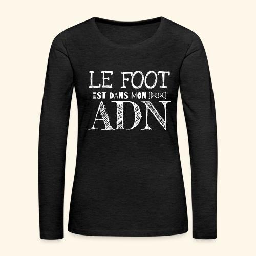 FOOTBALL - Le foot est dans mon ADN - T-shirt manches longues Premium Femme