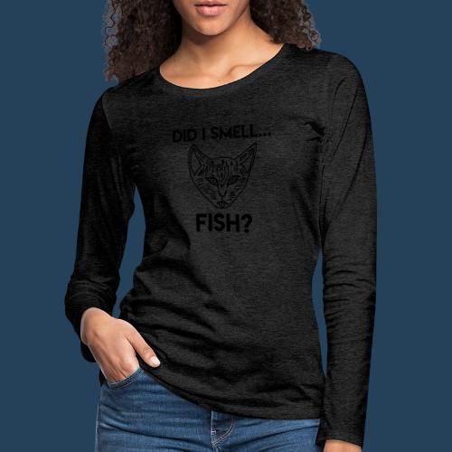 Did I smell fish? / Rieche ich hier Fisch? - Frauen Premium Langarmshirt