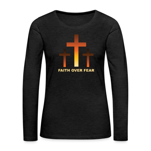 Faith over fear - Långärmad premium-T-shirt dam