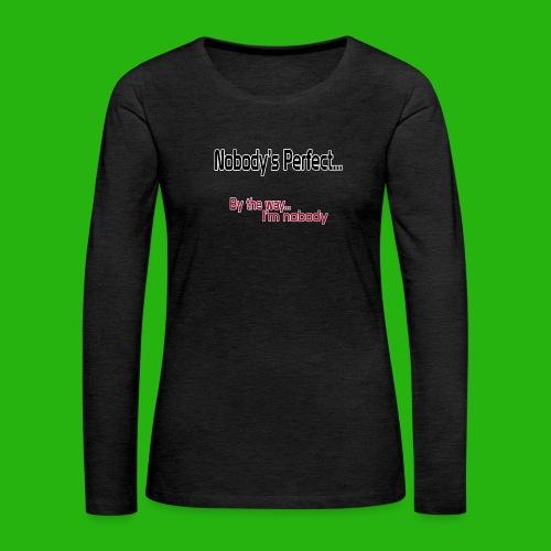Nobody's perfect BTW I'm nobody shirt - Women's Premium Longsleeve Shirt