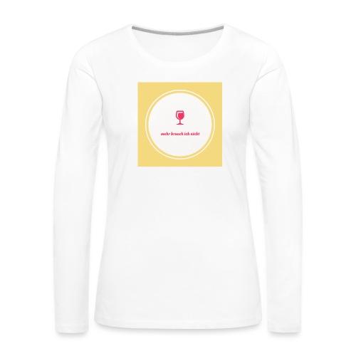 mehr brauch ich nicht - Frauen Premium Langarmshirt