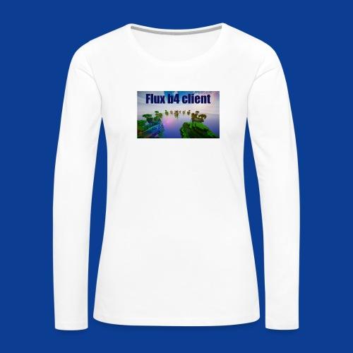 Flux b4 client Shirt - Women's Premium Longsleeve Shirt
