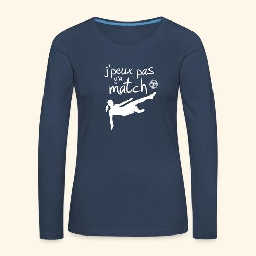 Foot féminin - J'peux pas y'a match - footballeuse - T-shirt manches longues Premium Femme