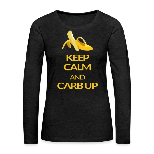 KEEP CALM and CARB UP - Frauen Premium Langarmshirt