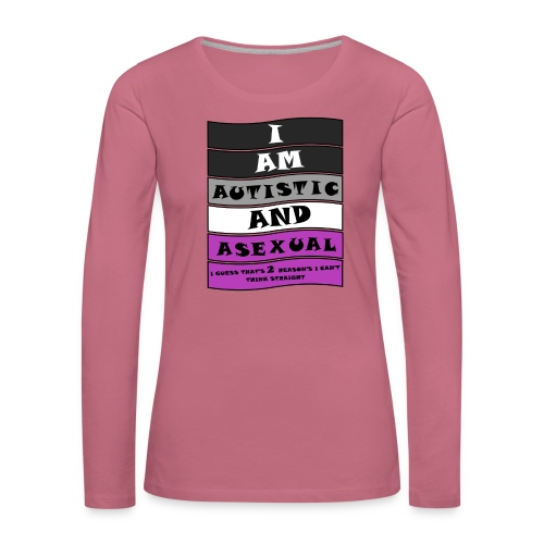 Autistic and Asexual | Funny Quote - Women's Premium Longsleeve Shirt