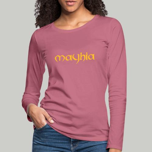 mayhia, die Marke einer Philosophie. - Frauen Premium Langarmshirt