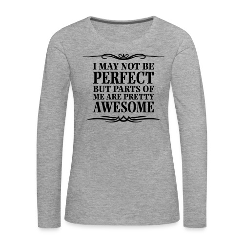 I May Not Be Perfect - Women's Premium Longsleeve Shirt