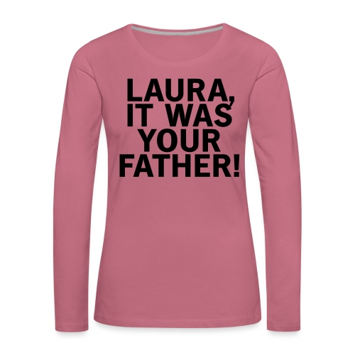 Laura it was your father - Frauen Premium Langarmshirt