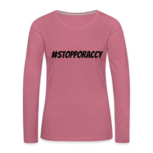 Stop Poraccy - Maglietta Premium a manica lunga da donna