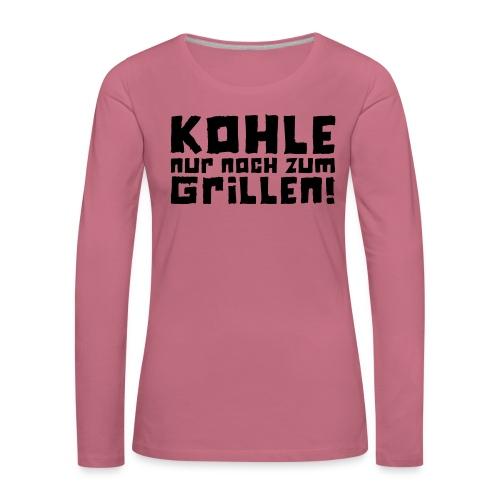 Kohle nur noch zum Grillen - Logo - Frauen Premium Langarmshirt