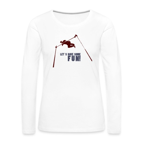 Let s have some FUN - Vrouwen Premium shirt met lange mouwen