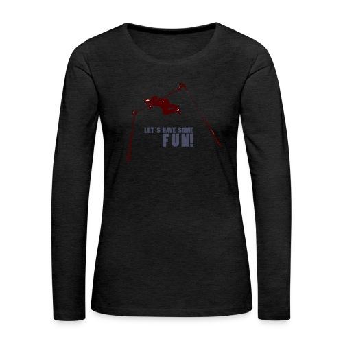 Let s have some FUN - Vrouwen Premium shirt met lange mouwen