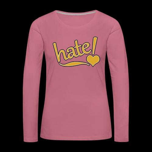 hate ! - T-shirt manches longues Premium Femme