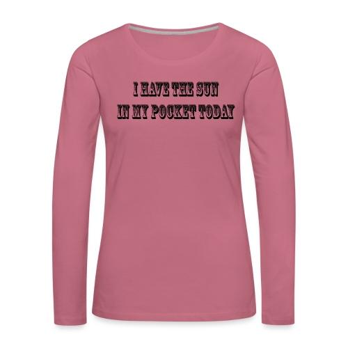 I have the sun - Naisten premium pitkähihainen t-paita
