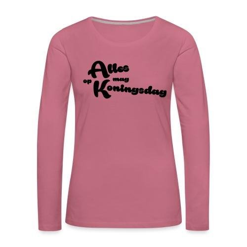 Alles mag op Koningsdag - Vrouwen Premium shirt met lange mouwen