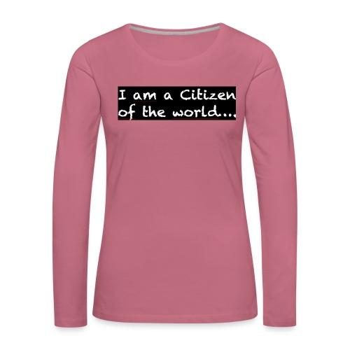 I am a citizen of the world - Långärmad premium-T-shirt dam