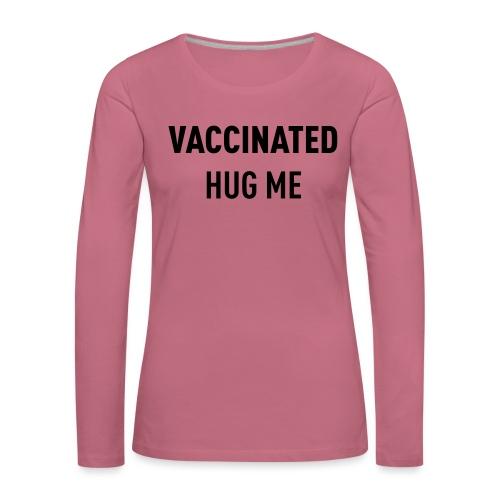 Vaccinated Hug me - Women's Premium Longsleeve Shirt