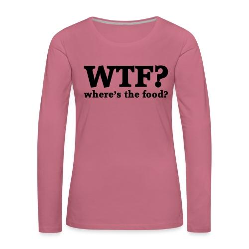 WTF - Where's the food? - Vrouwen Premium shirt met lange mouwen