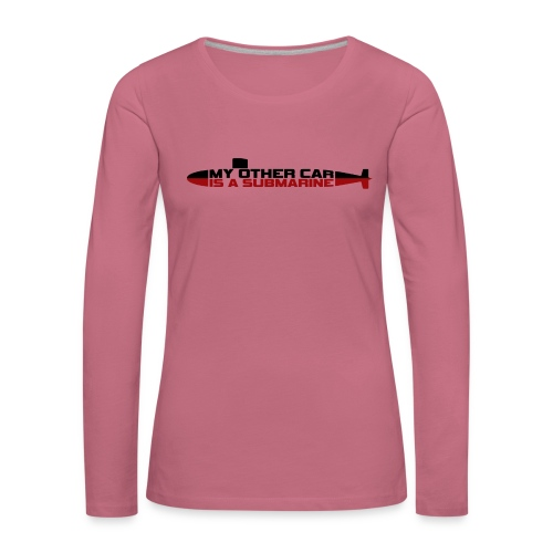 My other car is a Submarine! - Women's Premium Longsleeve Shirt