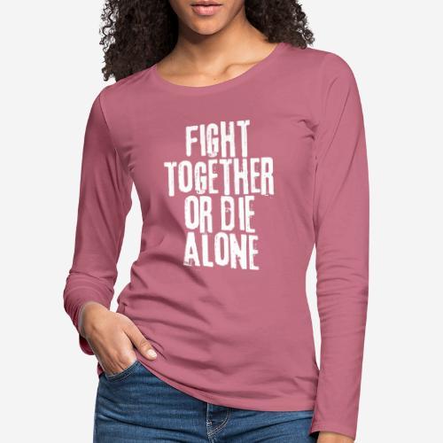 fight together die alone - Frauen Premium Langarmshirt