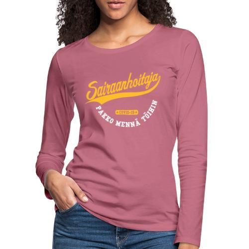 Sairaanhoitaja - pakko mennä töihin - Naisten premium pitkähihainen t-paita