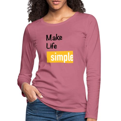 Make Life Simple - T-shirt manches longues Premium Femme