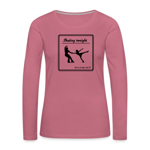 Skating tonight - Naisten premium pitkähihainen t-paita
